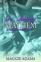 Love, Marriage & Mayhem ebook by Maggie Adams