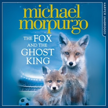 The Fox and the Ghost King audiobook by Michael Morpurgo
