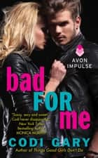 Bad For Me ebook by Codi Gary
