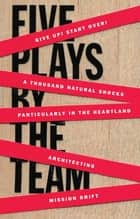 Five Plays by the TEAM ebook by The TEAM