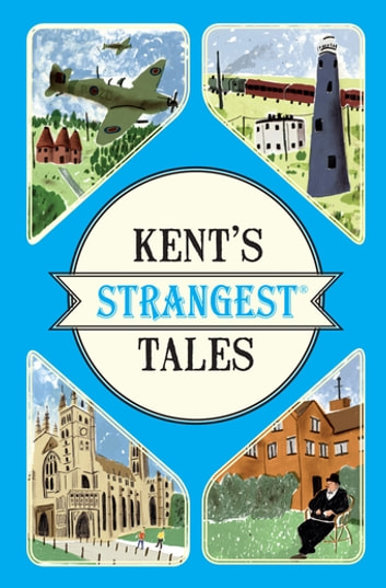 Kent's Strangest Tales - Extraordinary but true stories from a very curious county ekitaplar by Martin Latham