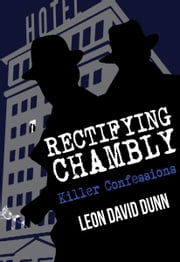 Rectifying Chambly: Killer Confessions ebook by Leon David Dunn