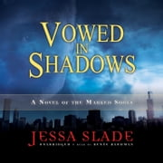 Vowed in Shadows - A Novel of the Marked Souls audiobook by Jessa Slade