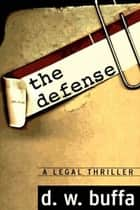 The Defense - A Legal Thriller ebook by D. W. Buffa