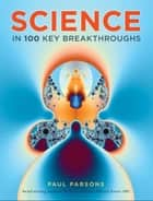Science in 100 Key Breakthroughs ebook by Paul Parsons