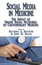 Social Media in Medicine ebook by Beatrice A. Boateng,Erik W. Black