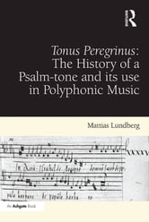 Tonus Peregrinus: The History of a Psalm-tone and its use in Polyphonic Music ebook by Mattias Lundberg