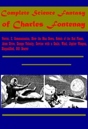Complete Science Fantasy- Patriot, Z, Communication, Blow the Man Down, Rebels of the Red Planet, Atom Drive, Escape Velocity, Service with a Smile, Wind, Jupiter Weapon, Disqualified, Gift Bearer ebook by Charles Fontenay