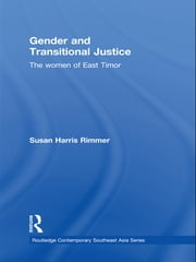 Gender and Transitional Justice - The Women of East Timor ebook by Susan Harris Rimmer