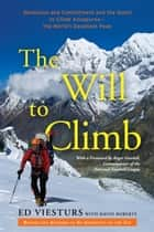 The Will to Climb - Obsession and Commitment and the Quest to Climb Annapurna--the World's Deadliest Peak ebook by Ed Viesturs, David Roberts