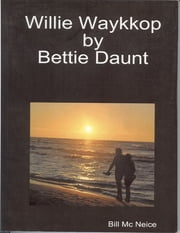Willie Waykkop By Bettie Daunt ebook by Bill Mc Neice