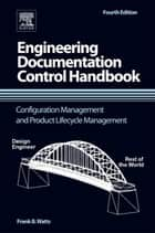 Engineering Documentation Control Handbook - Configuration Management and Product Lifecycle Management ebook by Frank B. Watts