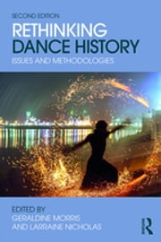 Rethinking Dance History - Issues and Methodologies ebook by Larraine Nicholas, Geraldine Morris