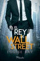 El rey de Wall Street ebook by Louise Bay