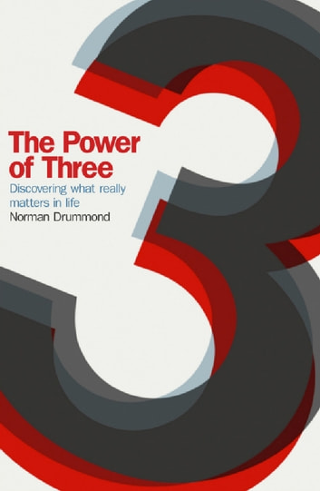 The Power of Three - Discovering What Really Matters in Life ebook by Norman Drummond