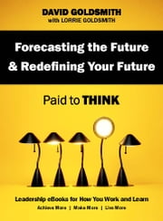Forecasting the Future & Redefining Your Future - Paid to Think ebook by David Goldsmith