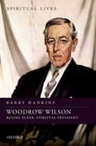 Woodrow Wilson ebook by Barry Hankins