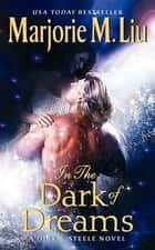 In the Dark of Dreams - A Dirk & Steele Novel ebook by Marjorie M. Liu
