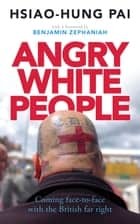 Angry White People - Coming Face-to-Face with the British Far Right ebook by Hsiao-Hung Pai, Benjamin Zephaniah