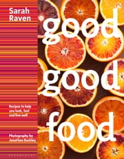Good Good Food - Recipes to Help You Look, Feel and Live Well ebook by Sarah Raven,Jonathan Buckley
