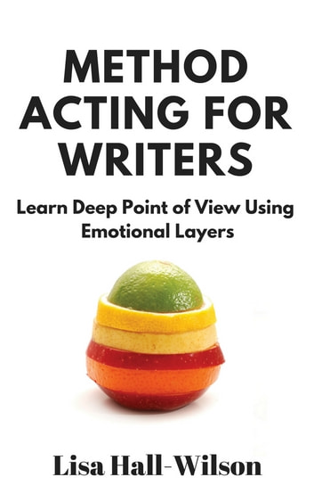 Method Acting For Writers - Learn Deep Point Of View Using Emotional Layers ebook by Lisa Hall-Wilson
