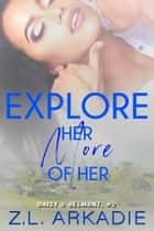 Explore Her, More of Her - Daisy & Belmont, #2 ebook by Z.L. Arkadie