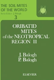 The Soil Mites of the World: Vol. 3: Oribatid Mites of the Neotropical Region II ebook by Balogh, P.