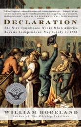 Declaration - The Nine Tumultuous Weeks When America Became Independent, May 1-July 4, 1776 ebook by William Hogeland