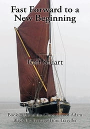 Fast Forward to a New Beginning - Book Eight of the Chronicles of Adam Black the Teenage Time Traveller ebook by Raff Stuart