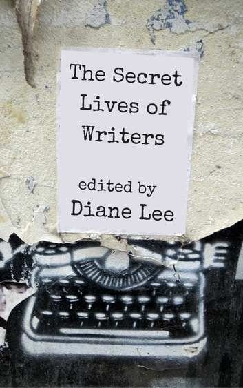 The Secret Lives of Writers ebook by Diane Lee