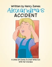Alexandra's Accident - A Little Girl Comes To Grief While Out With Her PA ebook by Henry James