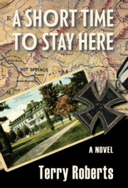 A Short Time to Stay Here ebook by Terry Roberts