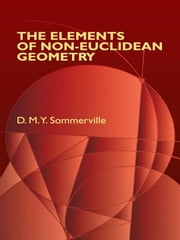The Elements of Non-Euclidean Geometry ebook by D. M.Y. Sommerville