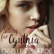Sitting for Cynthia - Lesbian Erotica audiolibro by Giselle Renarde