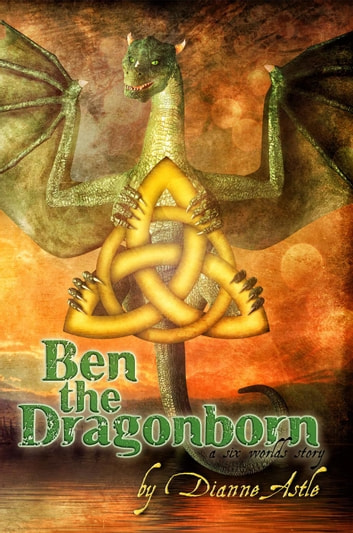 Ben the Dragonborn - The Six Worlds, #1 ebook by Dianne Astle