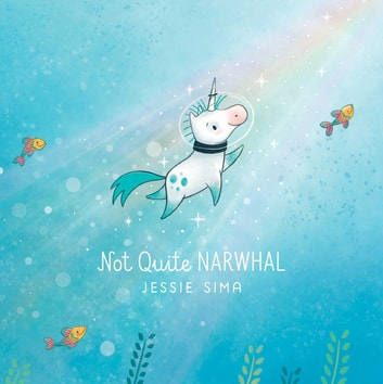 Not Quite Narwhal ebook by Jessie Sima