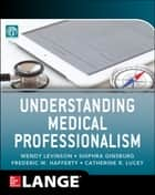 Understanding Medical Professionalism ebook by American Board of Internal Medicine Foundation,Wendy Levinson,Shiphra Ginsburg,Fred Hafferty,Catherine R. Lucey