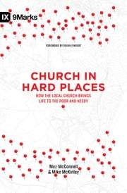 Church in Hard Places - How the Local Church Brings Life to the Poor and Needy ebook by Mez McConnell,Mike McKinley,Brian Fikkert