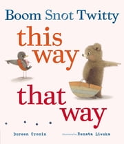 Boom Snot Twitty This Way That Way ebook by Doreen Cronin,Renata Liwska