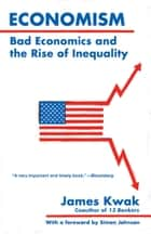 Economism - Bad Economics and the Rise of Inequality ebook by James Kwak, Simon Johnson