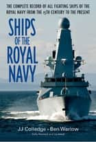 Ships Of The Royal Navy A Complete Record Of All Fighting Ships Of The Royal Navy From The 15th Century To The Present - The Complete Record of all Fighting Ships of the Royal Navy from the 15th Century to the Present ekitaplar by Colledge J. J.