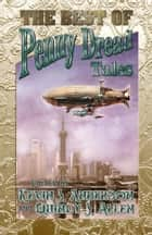 The Best of Penny Dread Tales ebook by Kevin J. Anderson, Quincy J. Allen, David W. Landrum