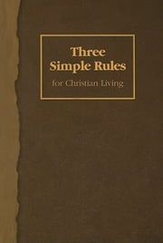 Three Simple Rules for Christian Living ebook by Finley, Jeanne Torrence,Rueben P. Job