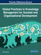 Global Practices in Knowledge Management for Societal and Organizational Development ebook by Neeta Baporikar