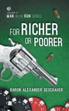 Man on the Run VI - For Richer or Poorer ebook by Baron Alexander Deschauer