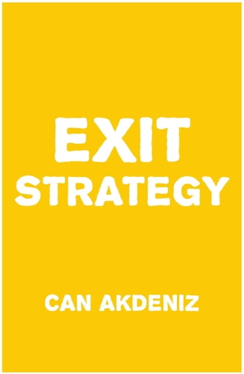 Exit Strategy: The Art of Getting Out Smartly ebook by Can Akdeniz