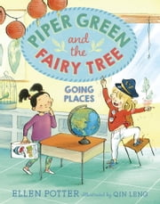 Piper Green and the Fairy Tree: Going Places ebook by Ellen Potter,Qin Leng