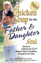 Chicken Soup for the Father & Daughter Soul ebook by Jack Canfield,Mark Victor Hansen