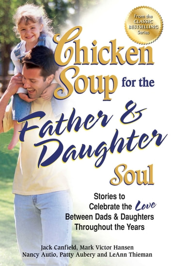 Chicken Soup For The Father Daughter Soul Ebook By Jack Canfield