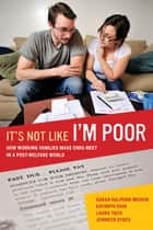 It's Not Like I'm Poor - How Working Families Make Ends Meet in a Post-Welfare World ebook by Sarah Halpern-Meekin, Kathryn Edin, Laura Tach,...